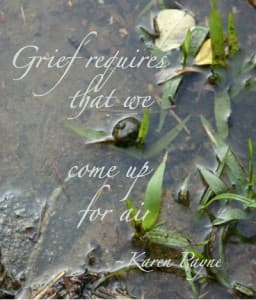 A quote: Grief requires that we come up for air.
